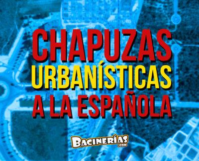 Chapuzas urbanísticas… ¡a la española!